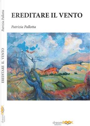 Ereditare il vento by Patrizia Pallotta