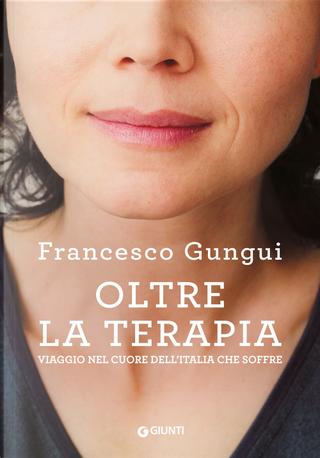 Oltre la terapia. Viaggio nel cuore dell'Italia che soffre by Francesco Gungui