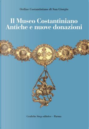 Il Museo Costantiniano. Antiche e nuove donazioni