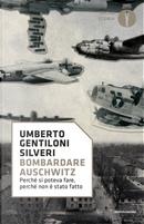 Bombardare Auschwitz. Perché si poteva fare, perché non è stato fatto by Umberto Gentiloni Silveri