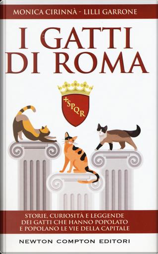 I gatti di Roma. Storie, curiosità e leggende dei gatti che hanno popolato e popolano le vie della capitale by Lilli Garrone, Monica Cirinnà