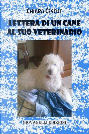 Lettera di un cane al suo veterinario by Chiara Cescut