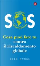 SOS. Cosa puoi fare tu contro il riscaldamento globale by Seth Wynes