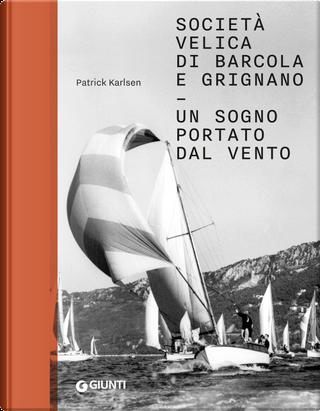 Società velica di Barcola e Grignano. Un sogno portato dal vento by Patrick Karlsen