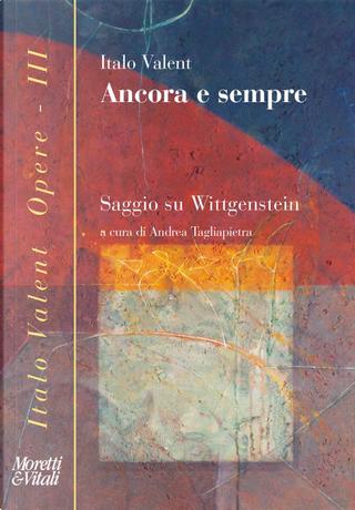 Ancora e sempre. Saggio su Wittgenstein by Italo Valent