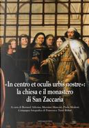 «In centro et oculis urbis nostre»: la chiesa e il monastero di San Zaccaria