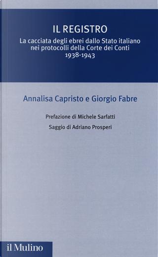 Il registro. La cacciata degli ebrei dallo Stato italiano nei protocolli della Corte dei Conti (1938-1943) by Annalisa Capristo, Giorgio Fabre