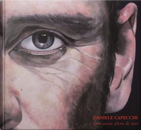 Daniele Capecchi. Non avrai altro di noi