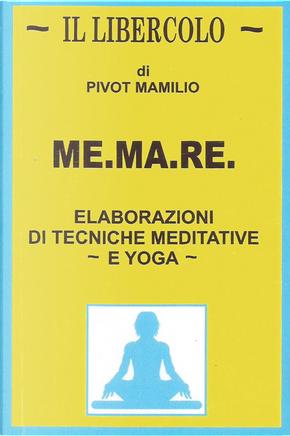 Me.ma.re. Elaborazioni di tecniche meditative e yoga by Mamilio Pivot