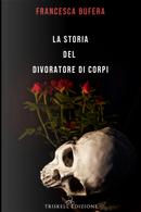 La storia del divoratore di corpi by Francesca Bufera