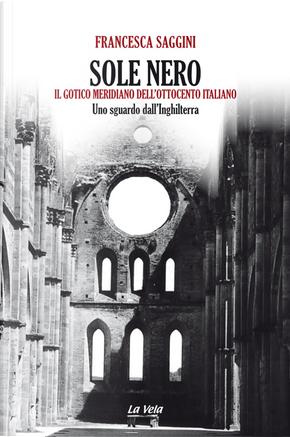 Sole nero. Il Gotico meridiano dell'Ottocento italiano. Uno sguardo dall'Inghilterra by Francesca Saggini