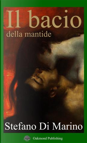 Il bacio della mantide by Stefano Di Marino