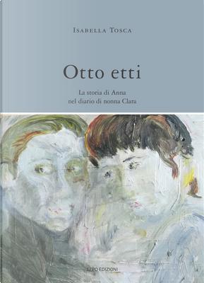 Otto etti. La storia di Anna nel diario di nonna Clara by Isabella Tosca