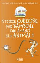 Storie curiose per bambini che amano gli animali by Michael Rosen, Michela Guidi, Nandana Sen