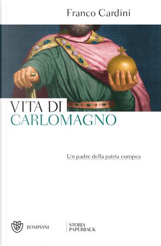 Vita di Carlomagno. Un padre della patria europea by Franco Cardini