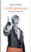 La bella giovinezza. Sillabari per millennials by Francesco Ricci