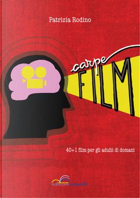 Carpe film. 40+1 film per gli adulti di domani by Patrizia Rodino