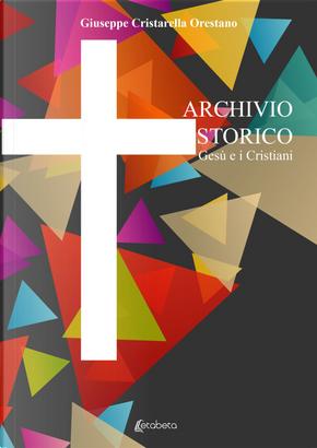 Archivio storico. Gesù e i Cristiani by Giuseppe Cristarella Orestano