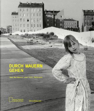 Durch Mauern gehen. Catalogo della mostra (Berlino, 12 settembre 2019-19 gennaio 2020)