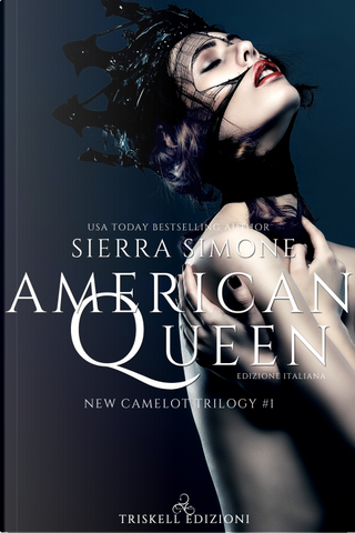 American queen. New Camelot trilogy. Vol. 1 by Sierra Simone