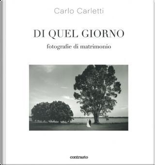 Di quel giorno. Fotografie di matrimonio by Carlo Carletti