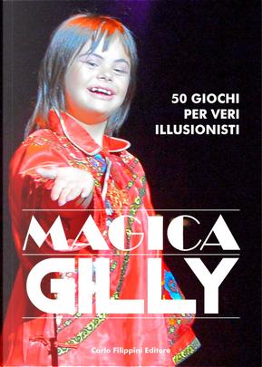 50 giochi per veri illusionisti by Magica Gilly