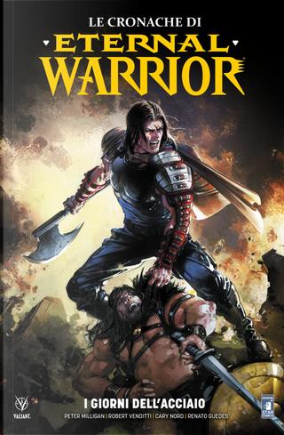 Le cronache di Eternal Warrior. Vol. 3: I giorni dell'acciaio by Cary Nord, Peter Milligan, Renato Guedes, Robert Venditti