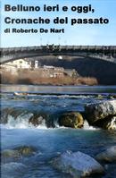 Belluno ieri e oggi, cronache del passato by Roberto De Nart