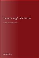 Lettera sugli spettacoli by Jean-Jacques Rousseau