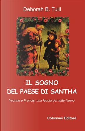 Il sogno del paese di Santha. Una favola per tutto l'anno by Deborah Tulli