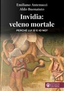 Invidia: veleno mortale. Perché lui sì e io no? by Aldo Buonaiuto, Emiliano Antenucci