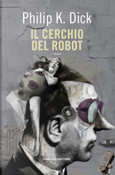 Il cerchio del robot by Philip K. Dick