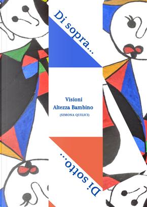 Di sopra... Di sotto. Visioni altezza bambino by Simona Quilici