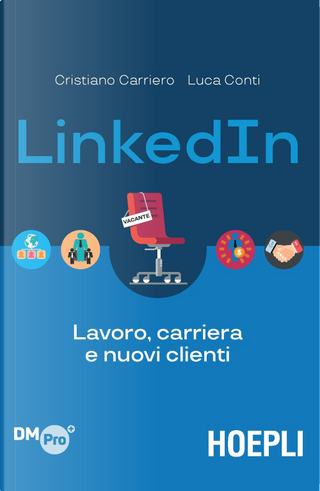 LinkedIn. Lavoro, carriera e nuovi clienti by Cristiano Carriero, Luca Conti