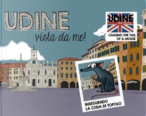 Udine vista da me! Inseguendo la coda di Topolo. Ediz. italiana e inglese by Elisabetta Damiani