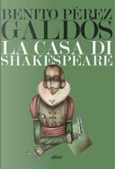 La casa di Shakespeare by Benito Pérez Galdós