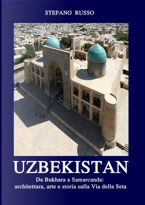 Uzbekistan. Da Bukhara a Samarcanda: architettura, arte e storia sulla Via della Seta by Stefano Russo