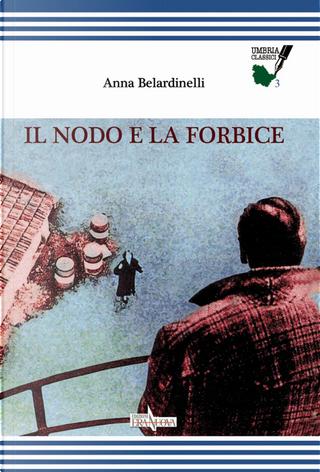 Il nodo e la forbice by Anna Belardinelli