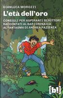 L'età dell'oro. Consigli per aspiranti scrittori raccontati al bar Cirenaica al fantasma di Andrea Pazienza by Gianluca Morozzi