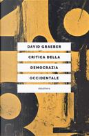 Critica della democrazia occidentale. Nuovi movimenti, crisi dello stato, democrazia diretta by David Graeber