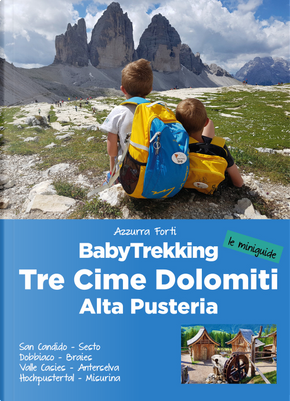 BabyTrekking. Tre Cime Dolomiti. Alta Pusteria. San Candido, Sesto Dobbiaco, Braies Valle Casies, Anterselva Hochpustertal, Misurina by Azzurra Forti