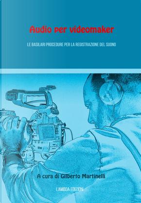 Audio per videomaker. Le basilari procedure per la registrazione del suono