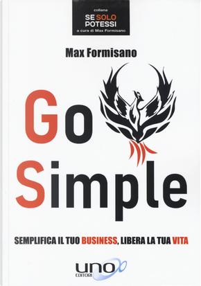 Go simple. Semplifica il tuo business, libera la tua vita by Max Formisano