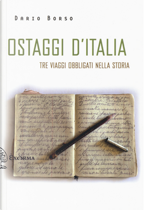 Ostaggi d'Italia. Tre viaggi obbligati nella storia by Dario Borso