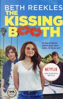 The kissing booth. Al tuo migliore amico puoi dire tutto. O forse no? by Beth Reekles