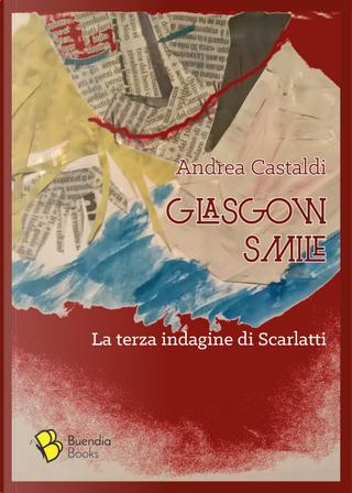 Glasgow smile. La terza indagine di Scarlatti by Andrea Castaldi