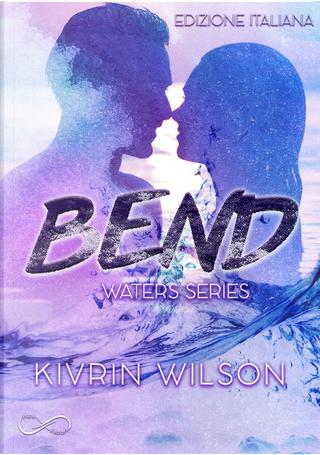 Bend. Waters series. Vol. 1 by Kivrin Wilson
