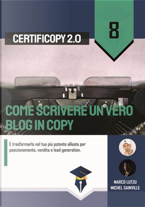 Come scrivere un vero blog in copy. E trasformarlo nel tuo più potente alleato per posizionamento, vendita e lead generation by Marco Lutzu