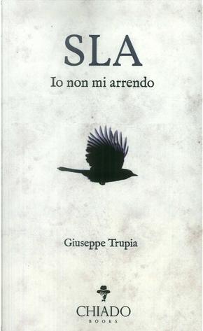 Sla. Io non mi arrendo by Giuseppe Trupia