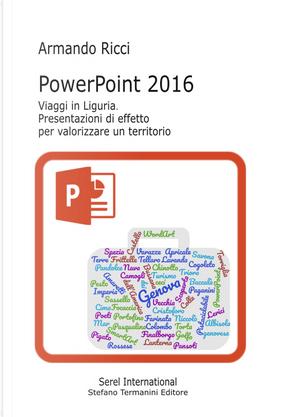 PowerPoint 2016. Viaggi in Liguria. Presentazioni di effetto per valorizzare un territorio by Armando Ricci